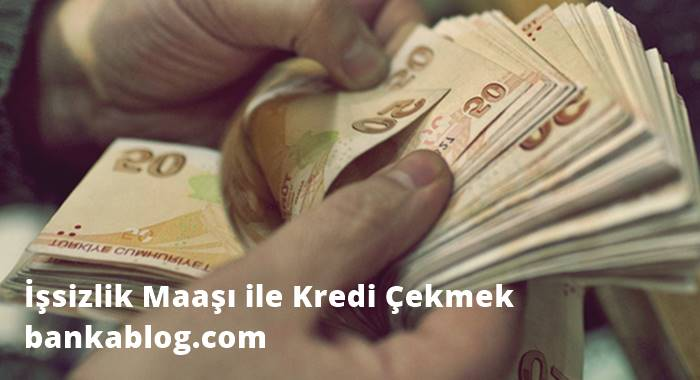işsizlik maaşıyla kredi