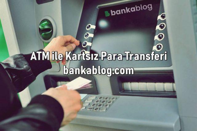 ATM ile Kartsız Para Transferi