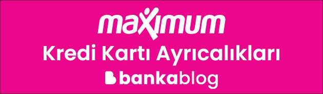 maximum kredi kartı özellikleri