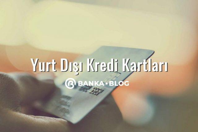 yurt dışında kredi kartı kullanımı