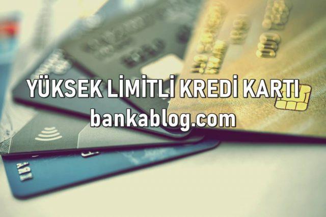 yüksek limitli kredi kartı