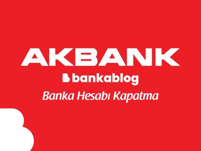 Akbank Hesap Kapatma