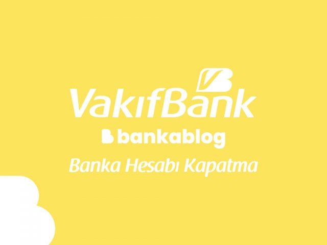 Vakıfbank Hesap Kapatma
