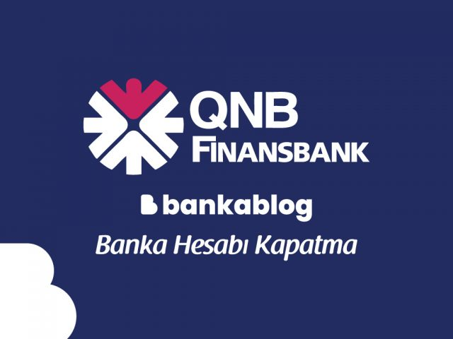 QNB Finansbank Hesap Kapatma